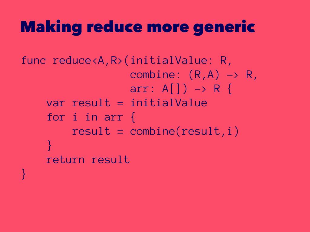 Making reduce more generic func reduce<A,R>(ini...