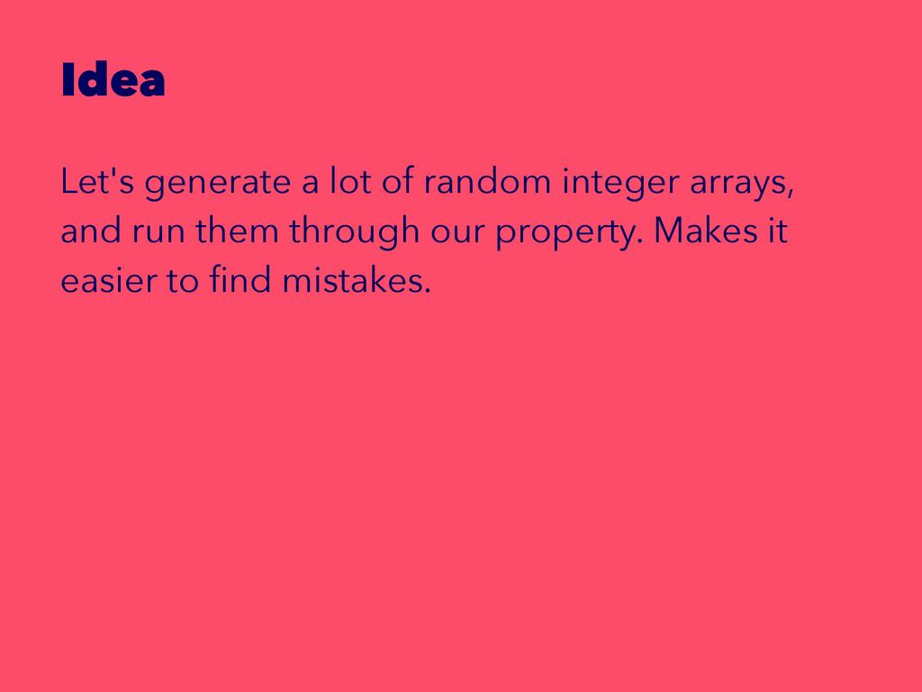 Idea Let's generate a lot of random integer arr...