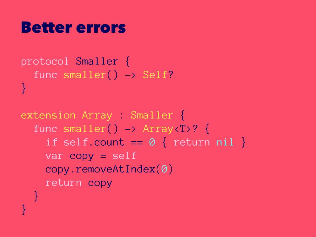 Better errors protocol Smaller { func smaller()...
