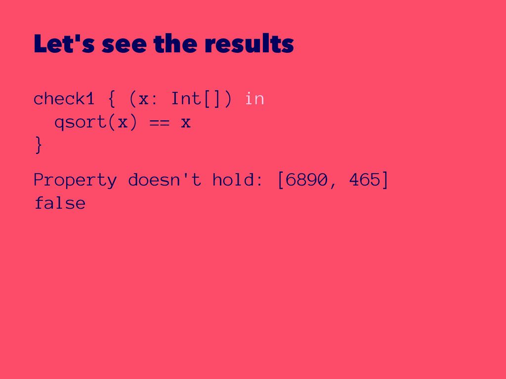 Let's see the results check1 { (x: Int[]) in qs...