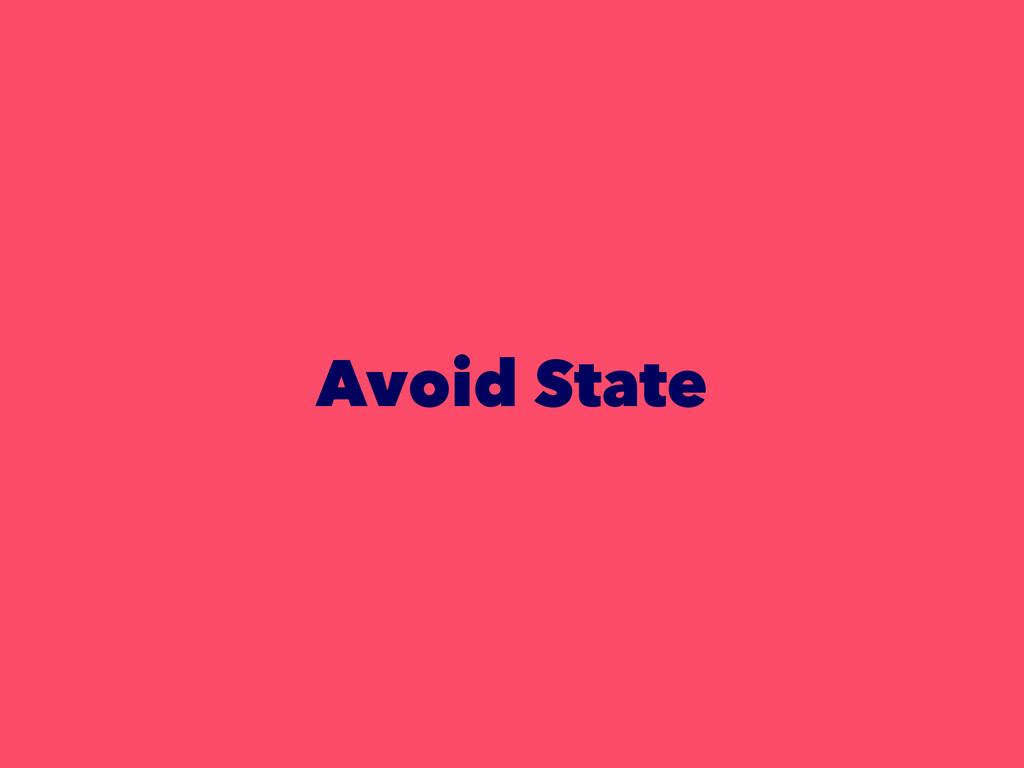 Avoid State