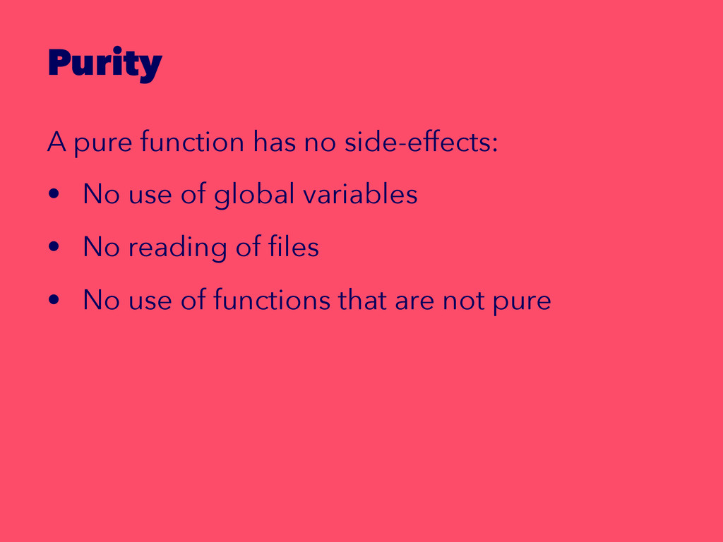 Purity A pure function has no side-effects: • N...