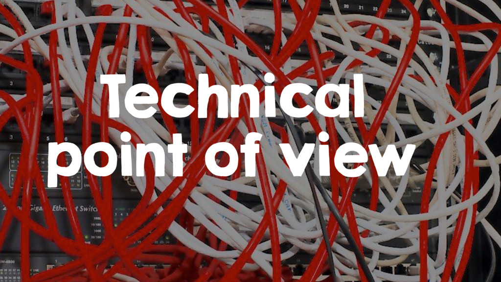 Technical point of view