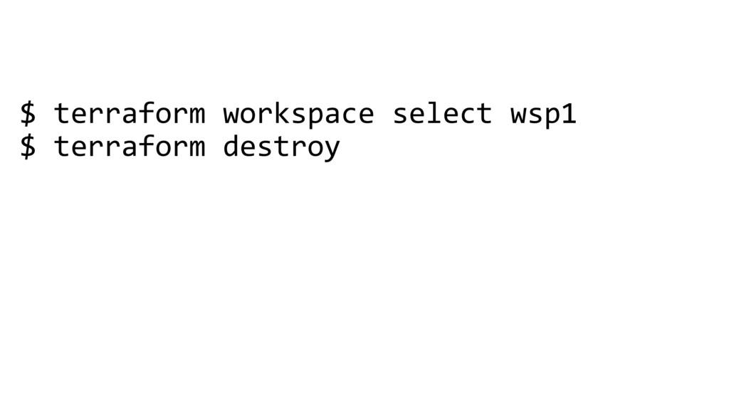 $ terraform workspace select wsp1 $ terraform d...