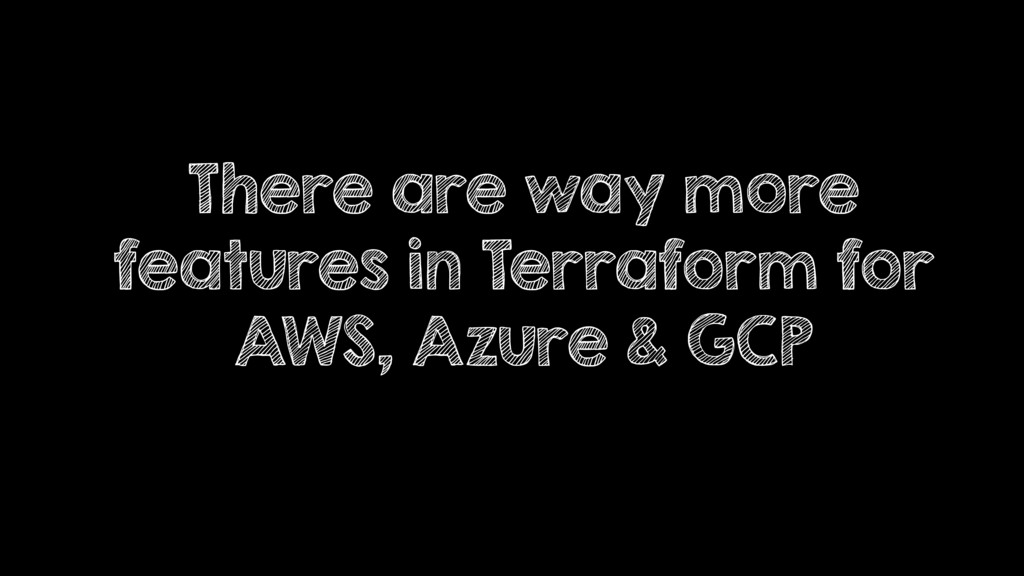 There are way more features in Terraform for AW...