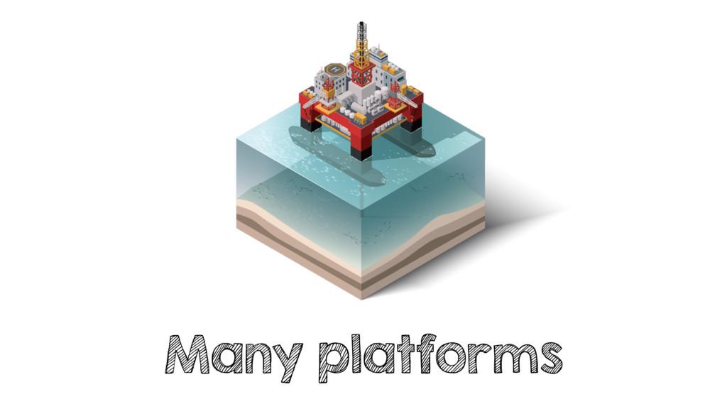 Many platforms