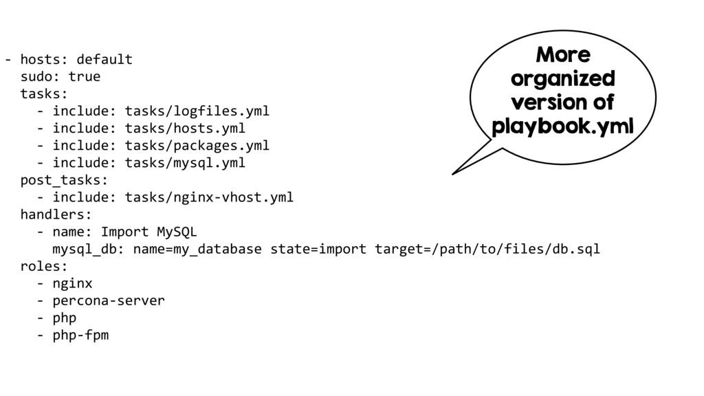 - hosts: default sudo: true tasks: - include: t...