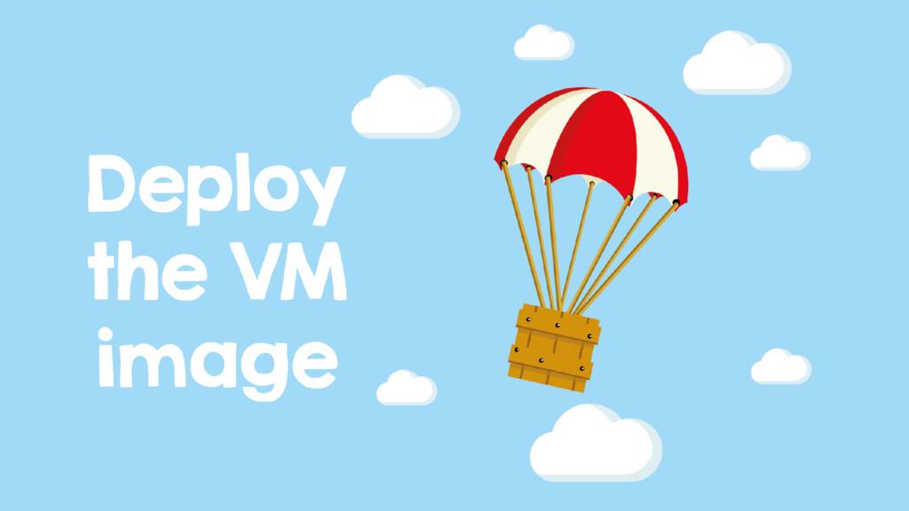 Deploy the VM image