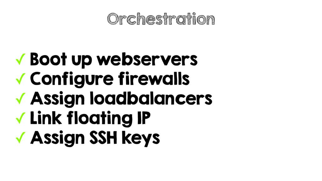 ✓ Boot up webservers ✓ Configure firewalls ✓ As...