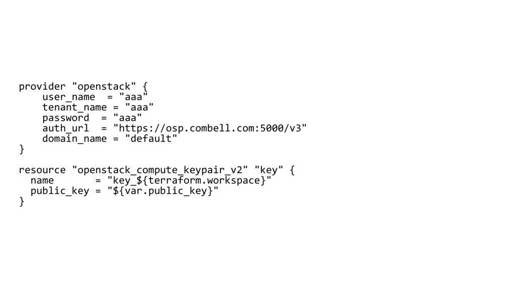"""provider """"openstack"""" { user_name = """"aaa"""" tenant..."""