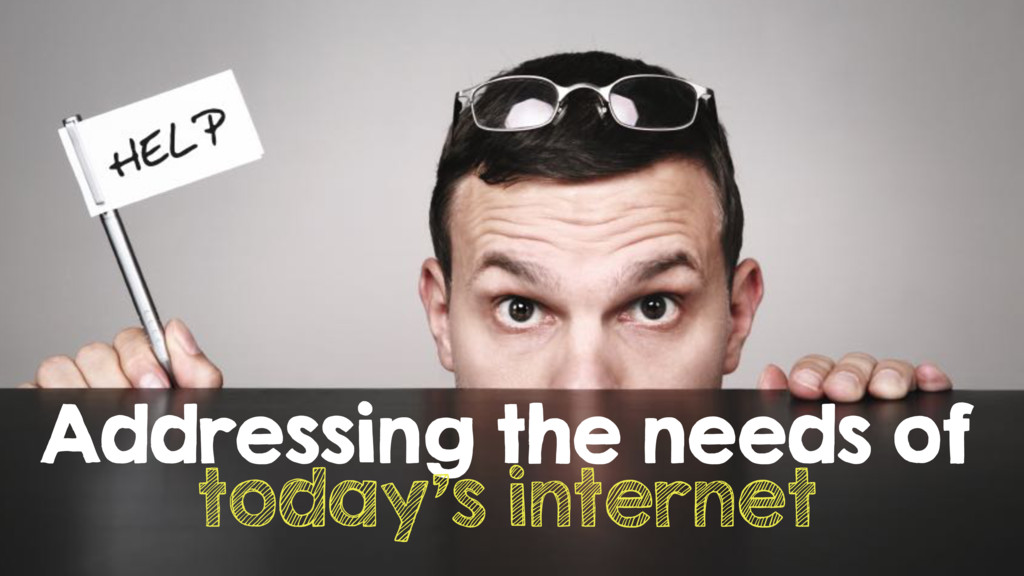 Addressing the needs of today's internet