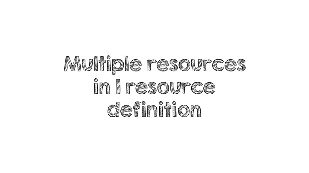 Multiple resources in 1 resource definition