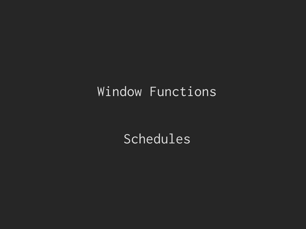 Window Functions Schedules