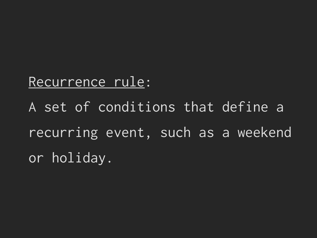 Recurrence rule: A set of conditions that defin...