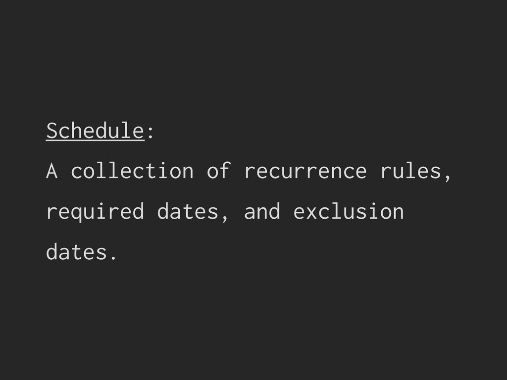 Schedule: A collection of recurrence rules, req...