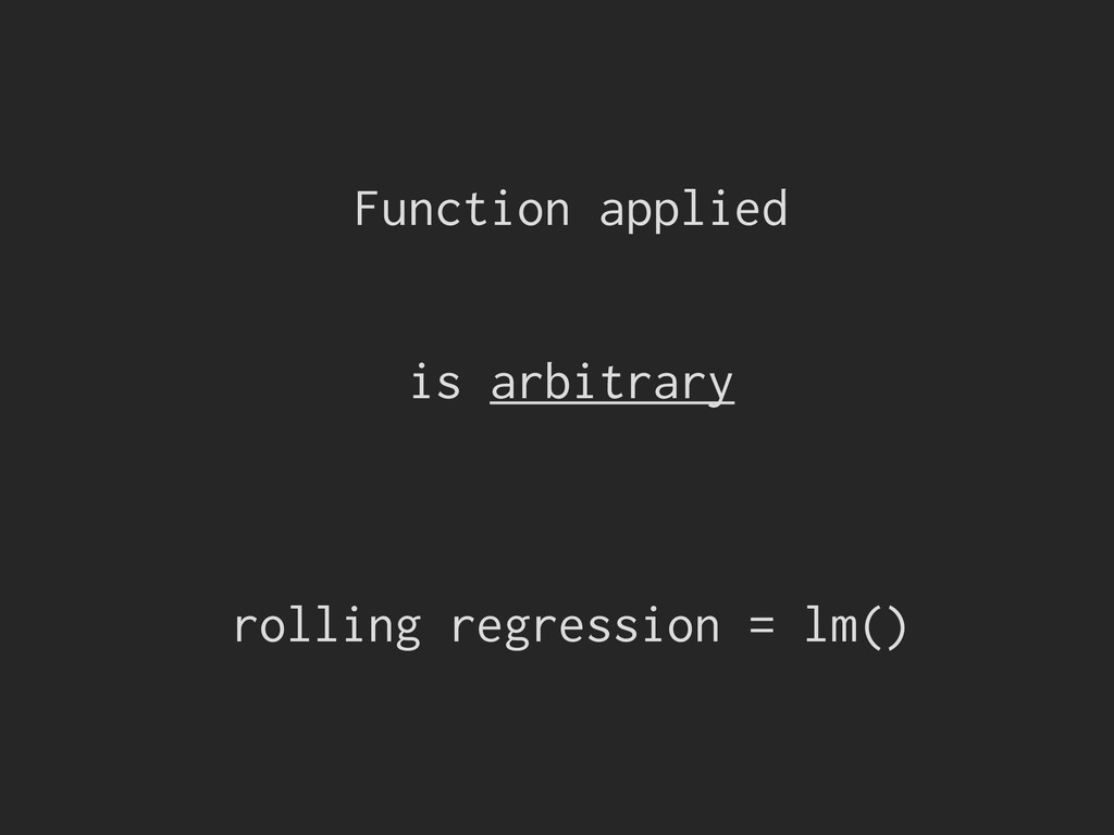 Function applied is arbitrary rolling regressio...