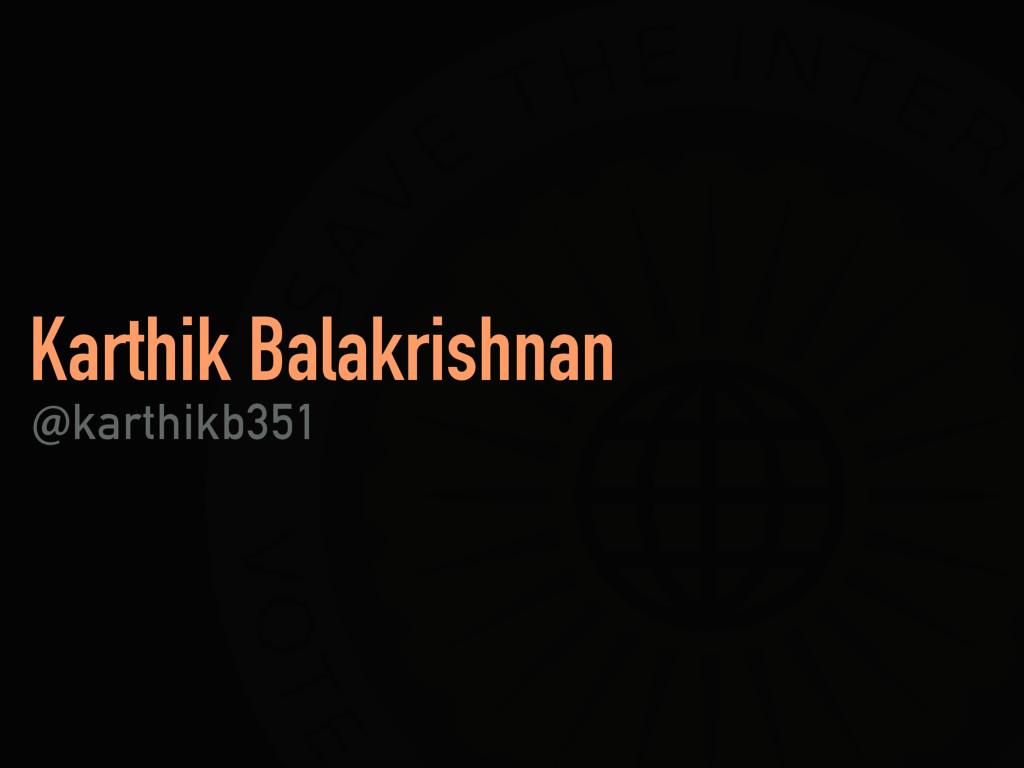 Karthik Balakrishnan !karthikb351
