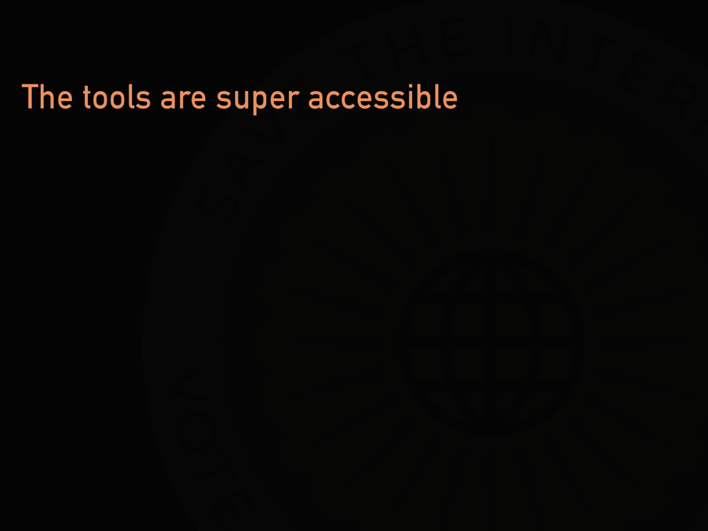 The tools are super accessible