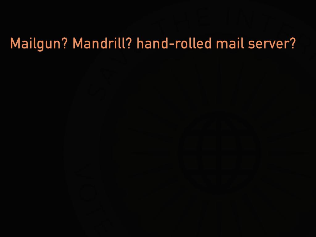 Mailgun? Mandrill? hand-rolled mail server?