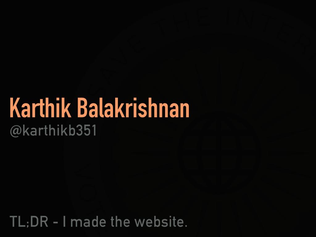 Karthik Balakrishnan !karthikb351 TL;DR - I mad...