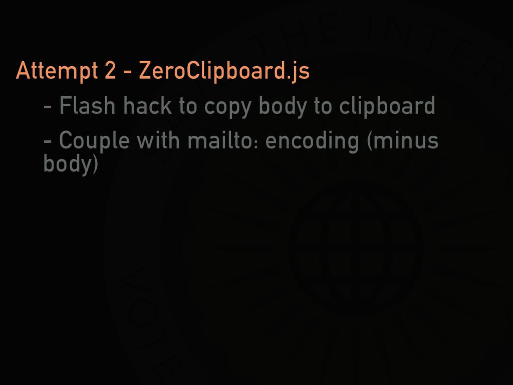 Attempt 2 - ZeroClipboard.js - Flash hack to co...