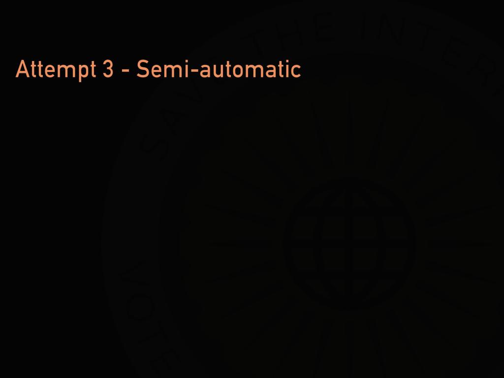 Attempt 3 - Semi-automatic