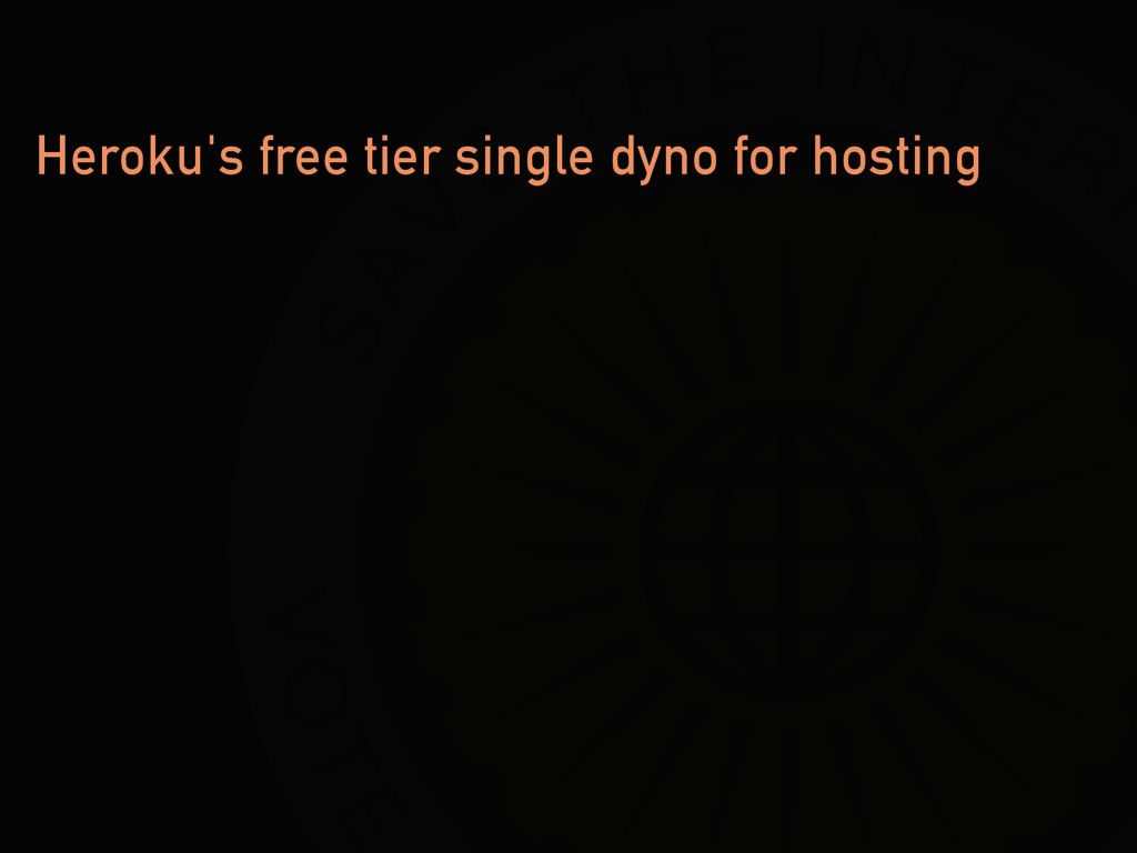 Heroku's free tier single dyno for hosting