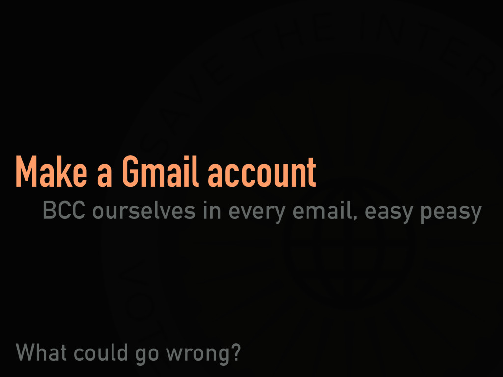 Make a Gmail account BCC ourselves in every ema...