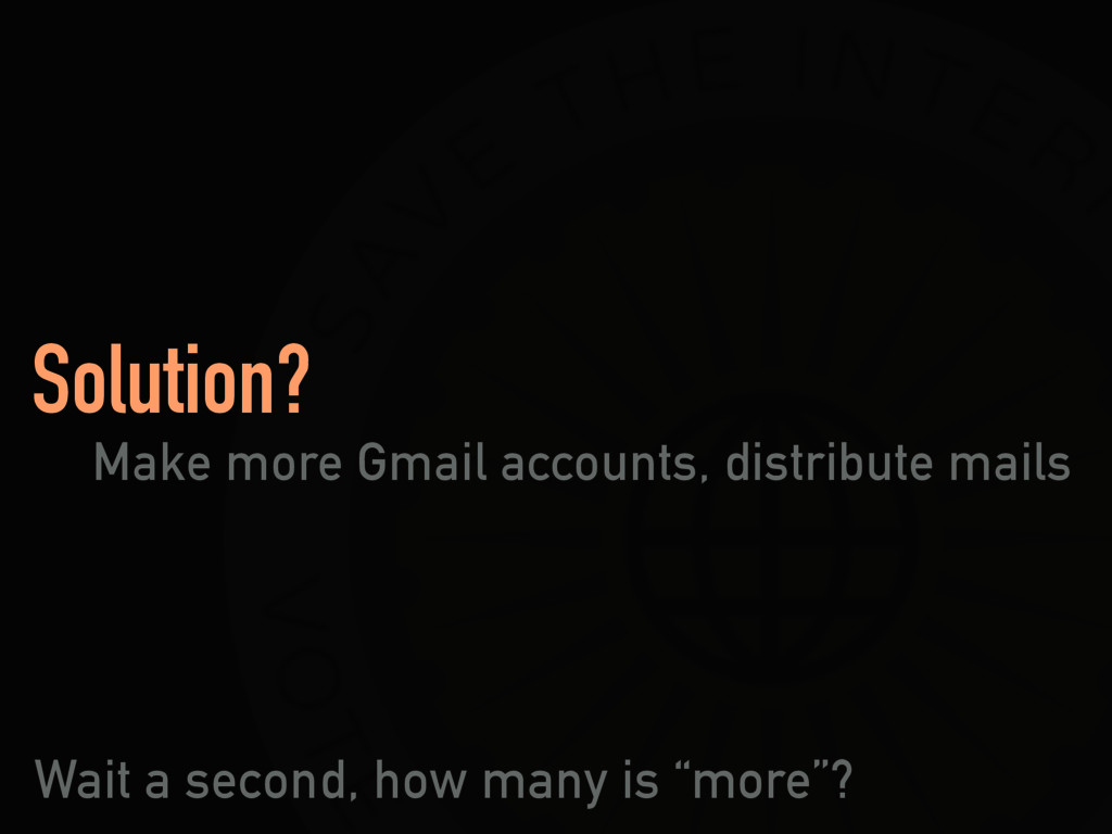 Solution? Make more Gmail accounts, distribute ...