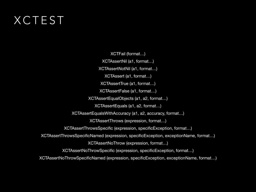 X C T E S T XCTFail (format…)  XCTAssertNil (a1...