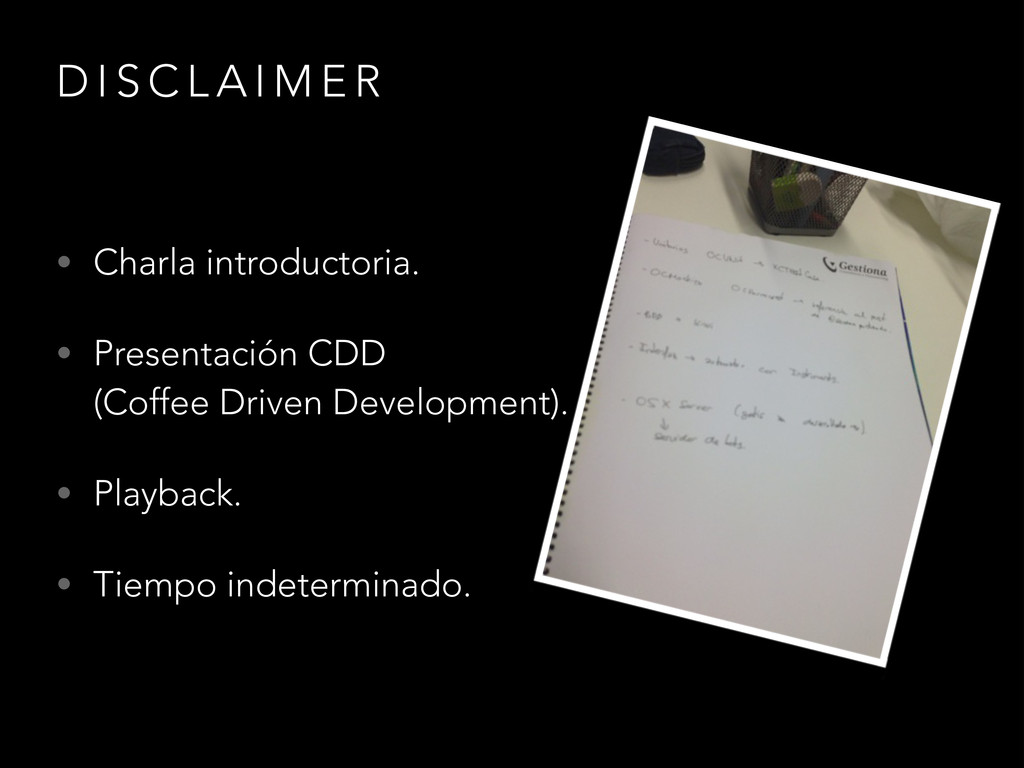 D I S C L A I M E R • Charla introductoria. • P...
