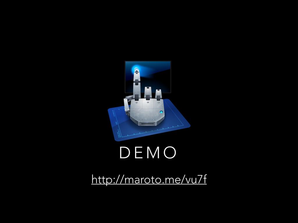 D E M O http://maroto.me/vu7f