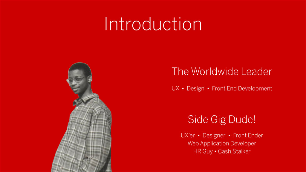 Introduction The Worldwide Leader Side Gig Dude...