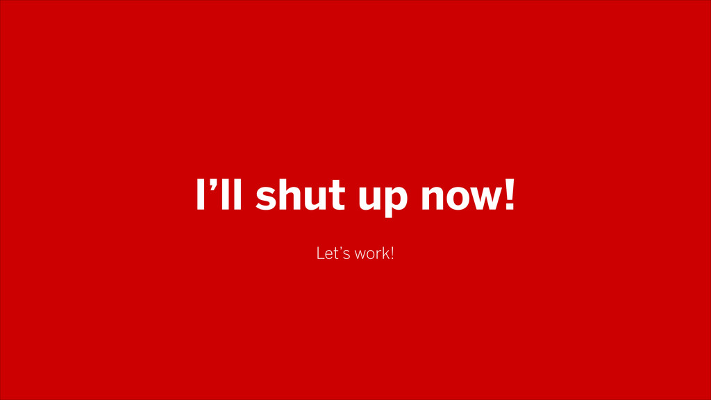 I'll shut up now! Let's work!
