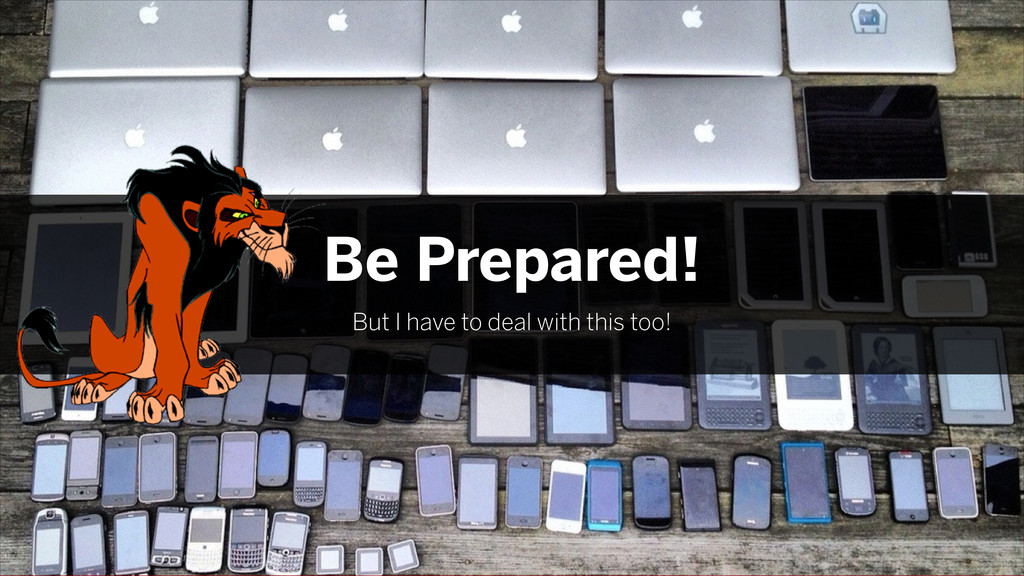 Be Prepared! But I have to deal with this too!