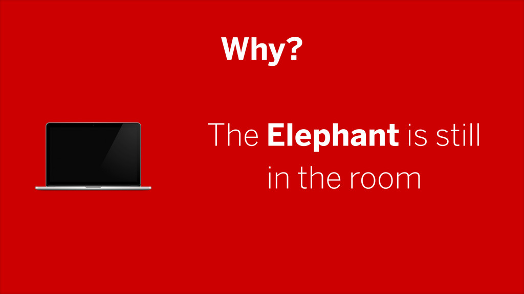 Why? The Elephant is still in the room