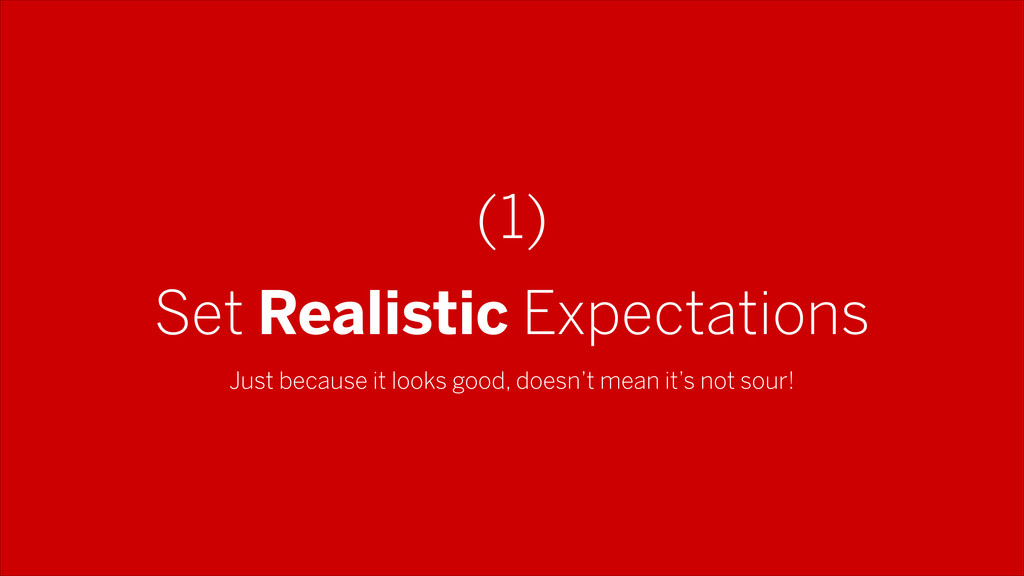 Set Realistic Expectations (1) Just because it ...