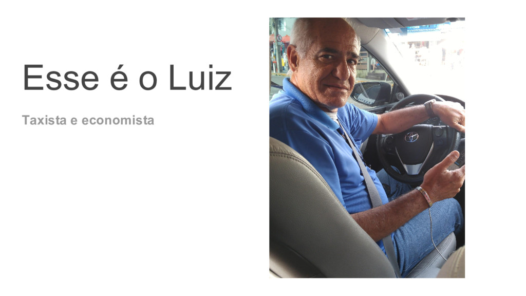 Esse é o Luiz Taxista e economista