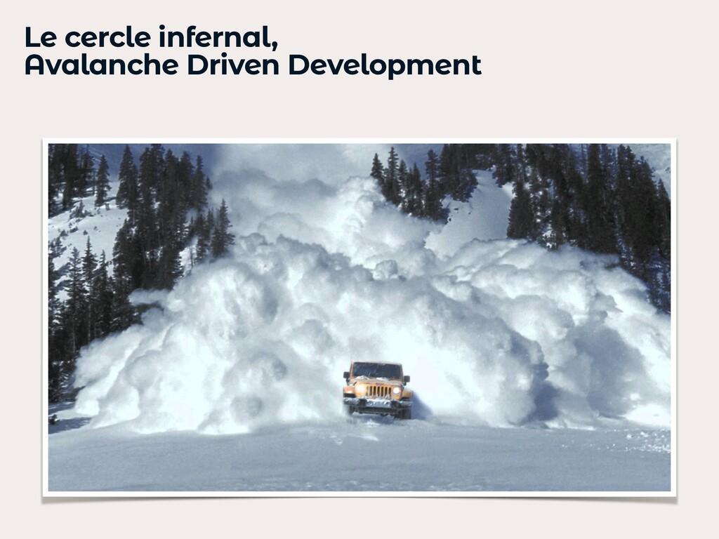 Le cercle infernal,   Avalanche Driven Developm...