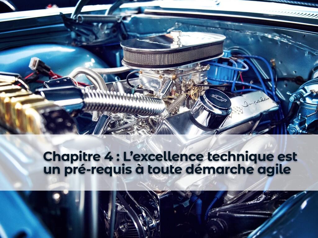 Chapitre 4 : L'excellence technique est un pré-...