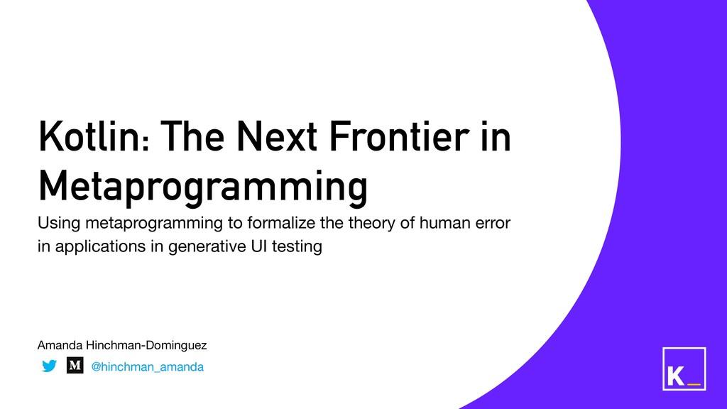 Kotlin: The Next Frontier in Metaprogramming Us...