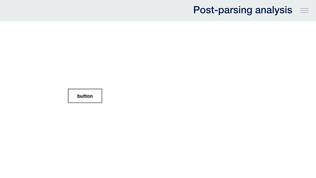 button Post-parsing analysis