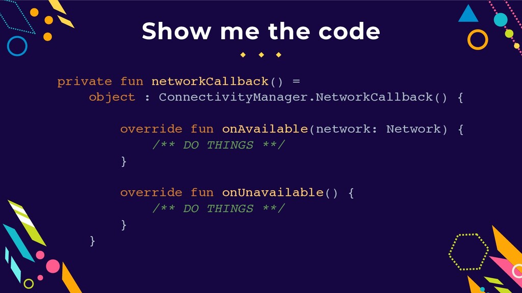 Show me the code private fun networkCallback() ...