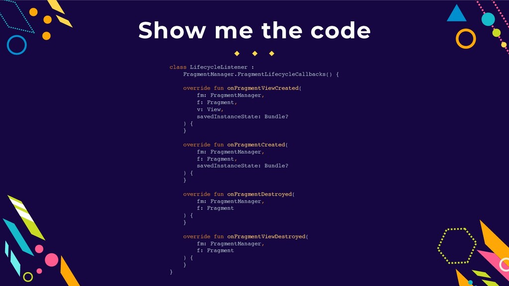 Show me the code class LifecycleListener : Frag...