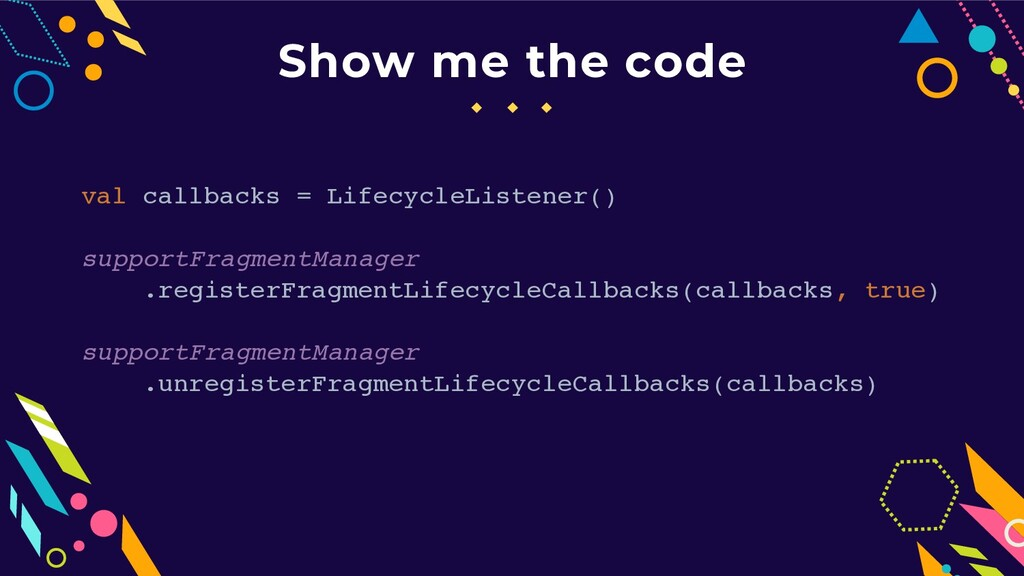 Show me the code val callbacks = LifecycleListe...