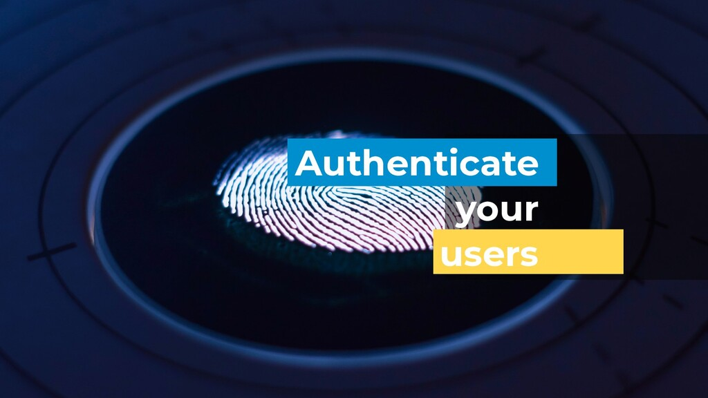 Authenticate your users