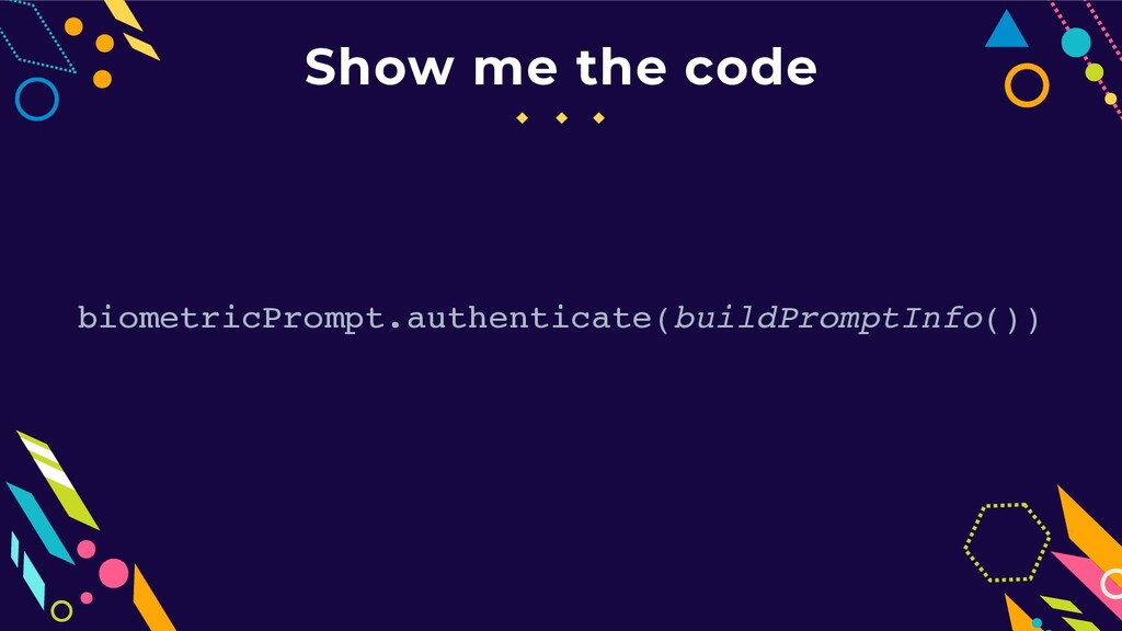 Show me the code biometricPrompt.authenticate(b...