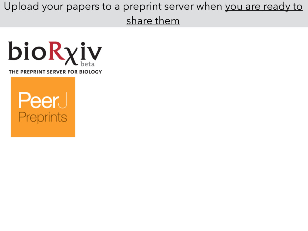 Upload your papers to a preprint server when yo...