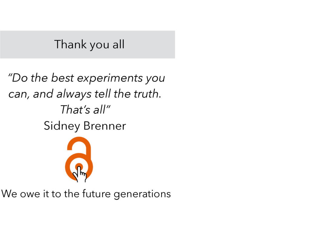 """Thank you all """"Do the best experiments you can,..."""