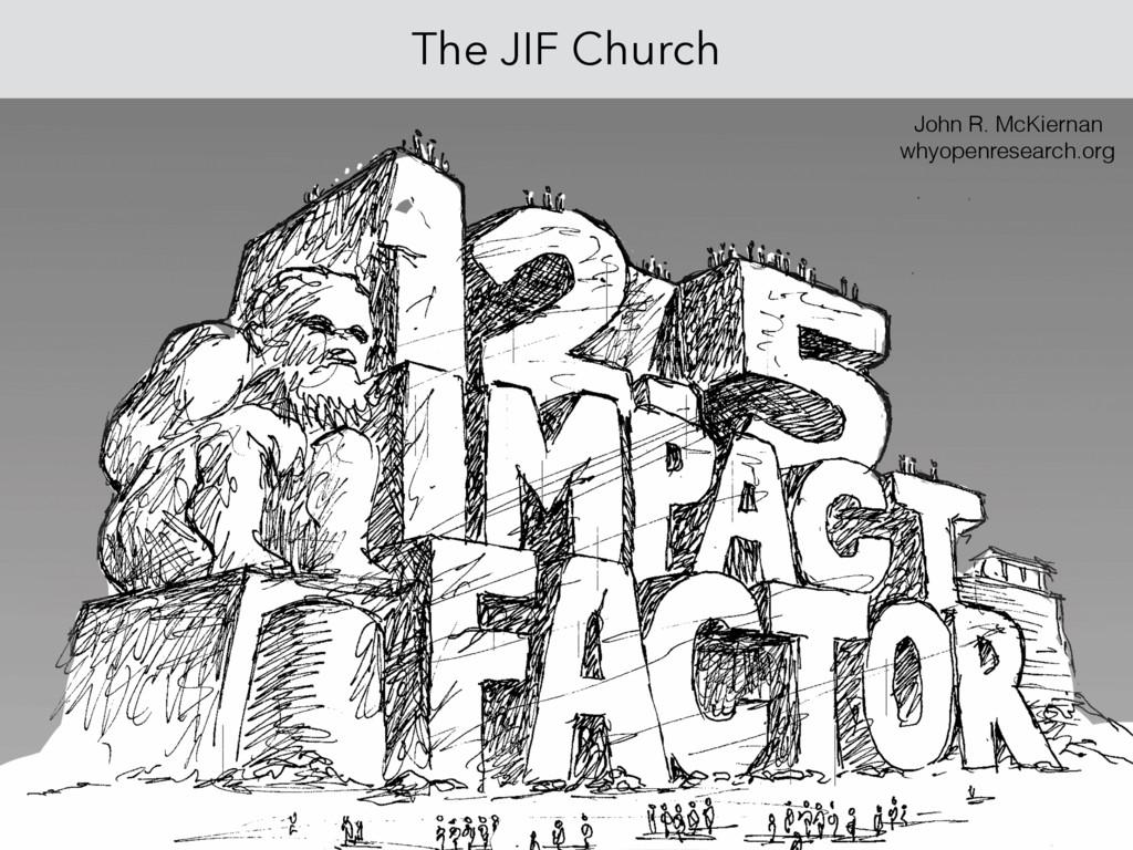 John R. McKiernan whyopenresearch.org The JIF C...
